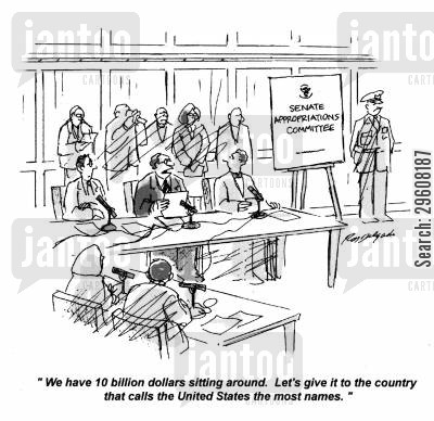 dollars cartoon humor: 'We have 10 billion dollars sitting around. Let's give it to the country that calls the United States the most names.'