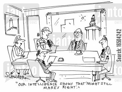 no war cartoon humor: 'Our intelligence shows that 'might still makes right'.'