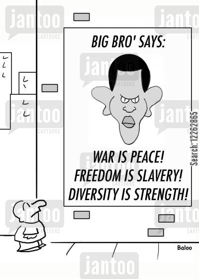 barack cartoon humor: BIG BRO' SAYS: WAR IS PEACE! FREEDOM IS SLAVERY! DIVERSITY IS STRENGTH!