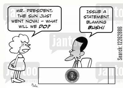 passing the buck cartoon humor: 'Mr. President, the sun just went nova! -- what will we do?', 'Issue a statement blaming Bush!'