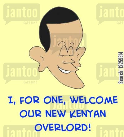 african leader cartoon humor: I for one, welcome our new Kenyan overlord!
