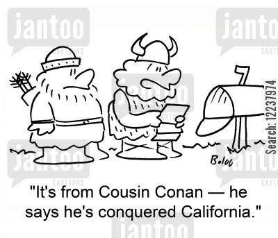 conquer cartoon humor: It's from Cousin Conan - he says he's conquered California.