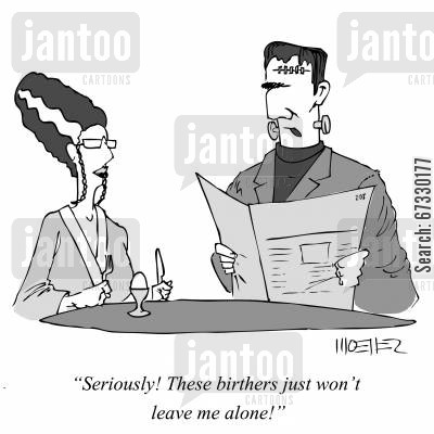 birthers cartoon humor: 'Seriously! These birthers just won't leave me alone!'