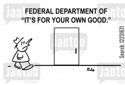 good behavior cartoon humor: Federal Department of 'It's for Your Good'.