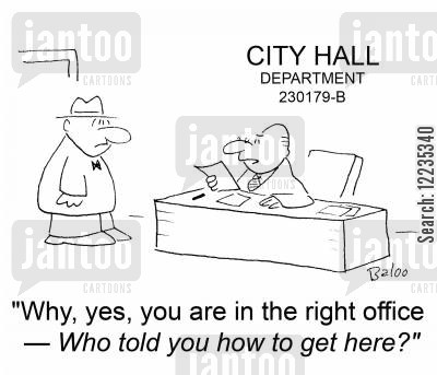 government department cartoon humor: CITY HALL DEPARTMENT 230179-B. 'Why, yes, you are in the right office -- Who told you how to get here?'