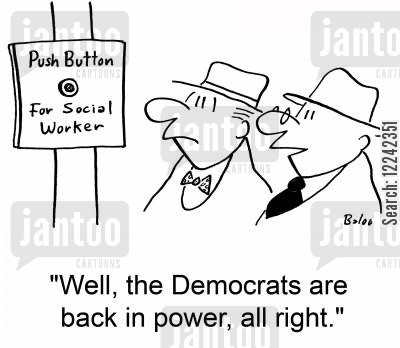 social workers cartoon humor: 'Well, the Democrats are back in power, all right.'