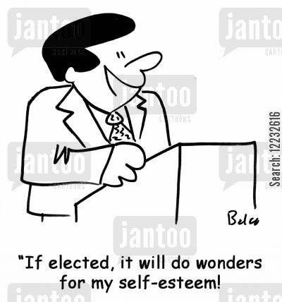 election speech cartoon humor: 'If elected, it will do wonders for my self-esteem!'