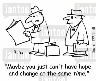 political slogan cartoon humor: 'Maybe you just can't have hope and change at the same TIME.'