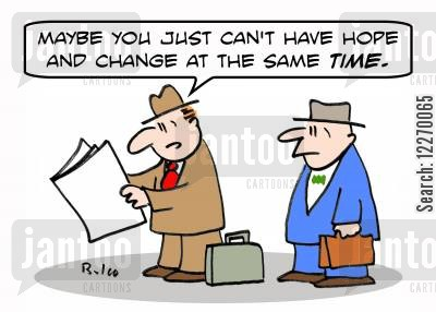political slogans cartoon humor: 'Maybe you just can't have hope and change at the same TIME.'