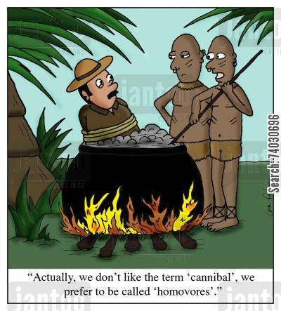 politically correct cartoon humor: 'Actually, we don't like the term 'cannibal', we prefer to be called 'homovores'.'
