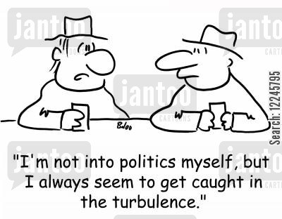 turbulence cartoon humor: 'I'm not into politics myself, but I always seem to get caught in the turbulence.'
