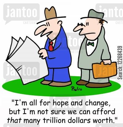 billionaire dollars cartoon humor: 'I'm all for hope and change, but I'm not sure we can afford THAT many trillion dollars worth.'