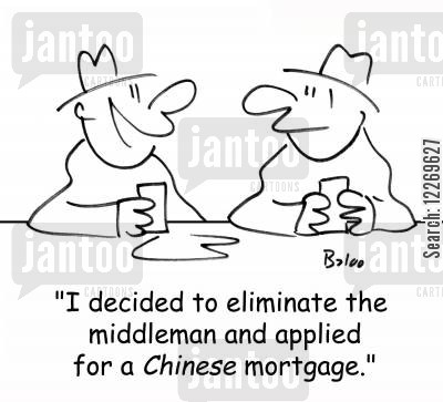 middleman cartoon humor: 'I decided to eliminate the middleman, and applied for a CHINESE mortgage.'