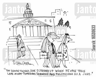 house of representatives cartoon humor: 'You know things are screwed up when people take late-night comedians seriously and politicians as a joke.'