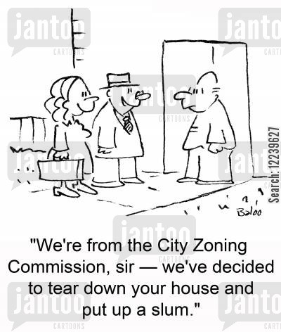 housing developments cartoon humor: We're from the City Zoning Commission, sir -- we've decided to tear down your house and put up a slum.