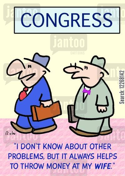 political problem cartoon humor: CONGRESS, 'I don't know about other problems, but it always helps to throw money at my WIFE.'