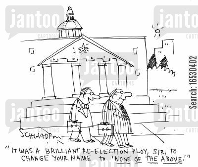 ballot cartoon humor: 'It was a brilliant re-election ploy, sir, to change your name to 'none of the above'.'
