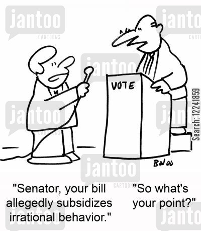 subsidizes cartoon humor: 'Senator, your bill allegedly subsidizes irrational behavior.', 'So what's your point?'
