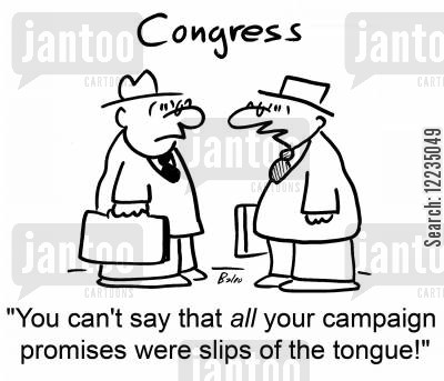 slip of the tongue cartoon humor: 'You can't say that all your campaign promises were slips of the tongue!'