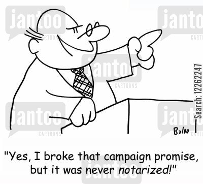 notarization cartoon humor: 'Yes, I broke that campaign promise, but it was never NOTARIZED!'