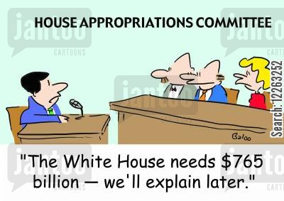 budget deficits cartoon humor: HOUSE APPROPRIATIONS COMMITTEE, 'The White House needs $765 billion -- we'll explain later.'