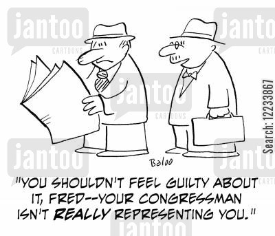 represent cartoon humor: 'You shouldn't feel guilty about it, Fred - your Congressman isn't really representing you.'