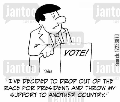 supporting cartoon humor: 'I've decided to drop out of the race for President, and throw my support to another country.'