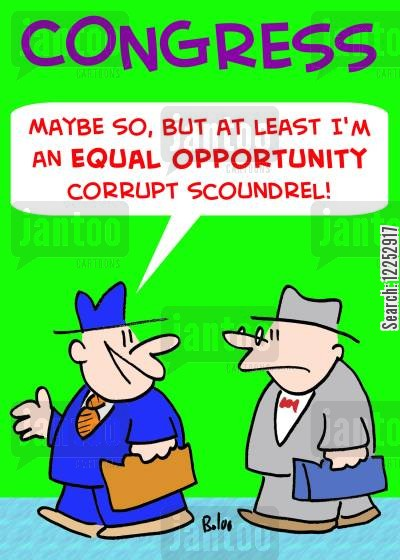 scoundrels cartoon humor: 'Maybe so, but at least I'm an equal opportunity corrupt scoundrel!'