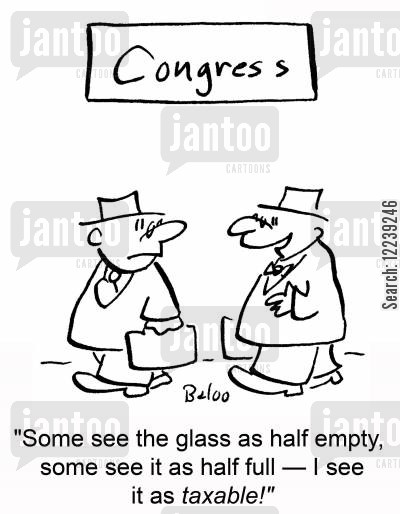 taxable cartoon humor: 'Some see the glass as half empty, some see it as half full -- I see it as taxable!'