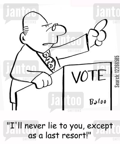 last resort cartoon humor: VOTE, 'I'll never lie to you, except as a last resort!'