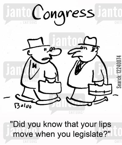 lips move cartoon humor: 'Did you know that your lips move when you legislate?'