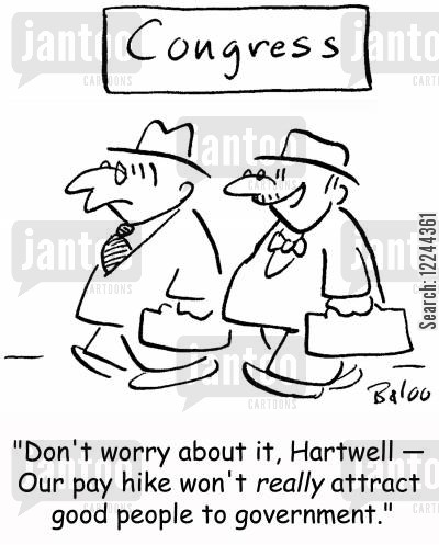 good people cartoon humor: 'Don't worry about it, Hartwell -- Our pay hike won't really attract good people to government.'