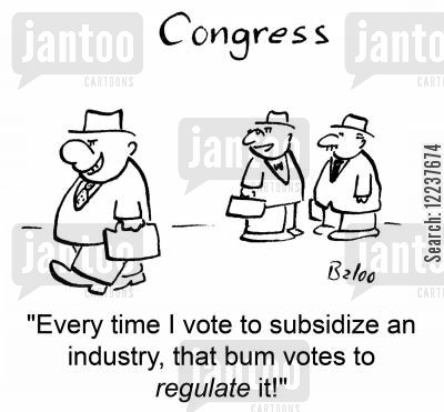 subsidise cartoon humor: 'Every time I vote to subsidize an industry, that bum votes to regulate it!'