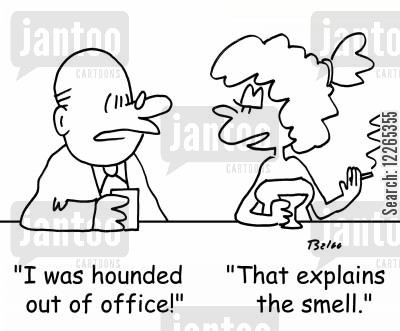 public office cartoon humor: 'I was hounded out of office!', 'That explains the smell.'