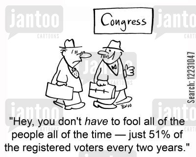 election fool cartoon humor: 'Hey, you don't have to fool all of the people all of the time — just 51 of the registered voters evry two years.'