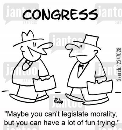 legislate cartoon humor: 'Maybe you can't legislate morality, but you can have a lot of fun trying.'