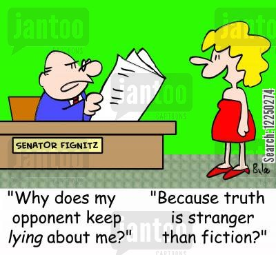 smear campaign cartoon humor: 'Why does my opponent keep lying about me?', 'Because truth is stranger than fiction?'