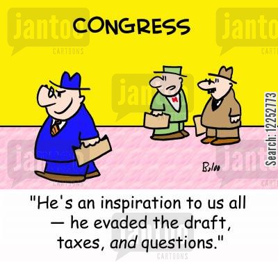 congressmen cartoon humor: 'He's an inspiration to us all -- he evaded the draft, taxes, AND questions.'