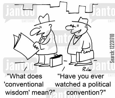 conventional cartoon humor: 'What does 'conventional wisdom' mean?' 'Have you ever watched a political convention?'