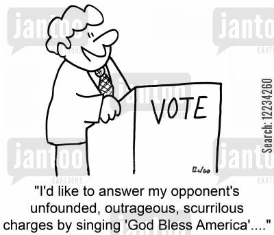 god bless america cartoon humor: 'I'd like to answer my opponent's unfounded, outrageous, scurrilous charges by singing 'God Bless America'....'
