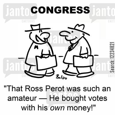 bought votes cartoon humor: 'That Ross Perot was such an amateur -- He bought votes with his own money!'