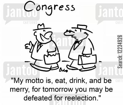 defeated cartoon humor: Congress: 'My motto is, eat, drink, and be merry, for tomorrow you may be defeated for reelection.'
