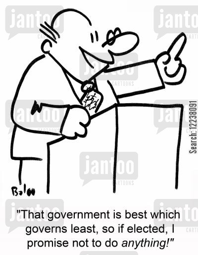 least cartoon humor: That government is best which governs least, so if elected, I promise not to do anything!