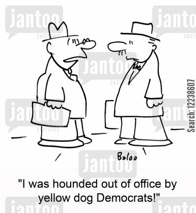 hounded out cartoon humor: 'I was hounded out of office by yellow dog Democrats!'