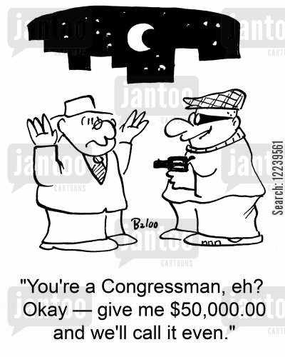 gunman cartoon humor: 'You're a Congressman, eh? Okay -- give me $50,000.00 and we'll call it even.'