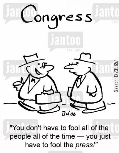 deceptive cartoon humor: CONGRESS, 'You don't have to fool all of the people all of the time -- you just have to fool the press!'