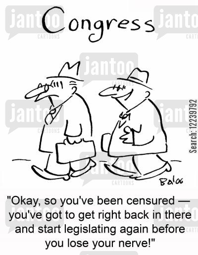 govern cartoon humor: CONGRESS, 'Okay, so you've been censured -- you've got to get right back in there and start legislating before you lose your nerve!'