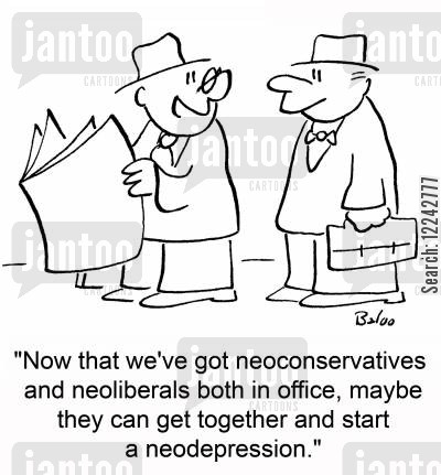 neoliberals cartoon humor: 'Now that we've got neoconservatives and neoliberals both in office, maybe they can get together and start a neodepression.'