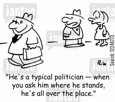 typical cartoon humor: 'He's a typical politician -- when you ask him where he stands, he's all over the place.'