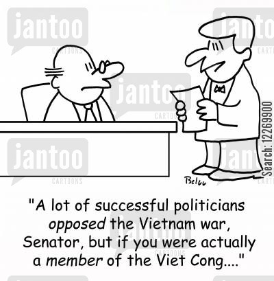 pacifist cartoon humor: 'A lot of successful politicians opposed the Vietnam war, Senator, but if you were actually a MEMBER of the Viet Cong....'